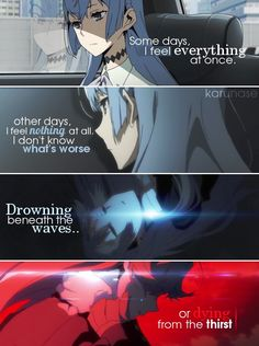 """Some days, I feel everything at once. Other days, I feel nothing at all.. I don't know what's worse: Drowning beneath the waves or dying from the thirst.."" 