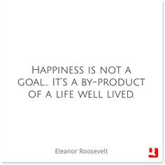 """""""Happiness is not a goal… It's a by-product of a life well lived."""" —Eleanor Roosevelt #happiness #quotes #inspiration #breastcancer #pinklink #breastcancersupport"""