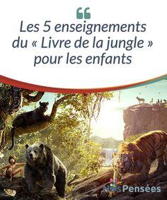 Les 5 enseignements du « Livre de la jungle » pour les enfants  La nouvelle version du «Livre de la jungle», réalisée par Walt Disney, enchante actuellement au cinéma les petits et les grands.