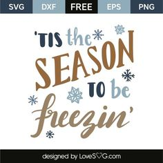 *** FREE SVG CUT FILE for Cricut, Silhouette and more *** 'tis the season to be freezin'