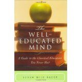 The Well-Educated Mind: A Guide to the Classical Education You Never Had (Hardcover)By Susan Wise Bauer