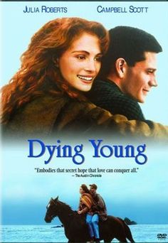 Dying Young,  is a 1991 American romance film, directed by Joel Schumacher.[1] It is based on a novel of the same name by Marti Leimbach, and stars Julia Roberts and Campbell Scott with Vincent D'Onofrio, Colleen Dewhurst, David Selby, and Ellen Burstyn.[2] The original music score was composed by James Newton-Howard.