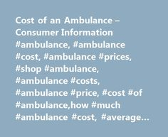 Cost of an Ambulance – Consumer Information #ambulance, #ambulance #cost, #ambulance #prices, #shop #ambulance, #ambulance #costs, #ambulance #price, #cost #of #ambulance,how #much #ambulance #cost, #average #cost #ambulance http://fitness.nef2.com/cost-of-an-ambulance-consumer-information-ambulance-ambulance-cost-ambulance-prices-shop-ambulance-ambulance-costs-ambulance-price-cost-of-ambulancehow-much-ambulance-cost/  # Ambulance Cost Ambulance service typically is covered by health…