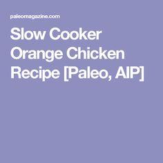 Slow Cooker Orange Chicken Recipe [Paleo, AIP]
