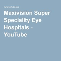 Maxivision Super Speciality Eye Hospitals - YouTube