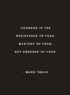 Courage is the resistance to fear master of fear not absence of fear. Mark Twain Thoughts about Courage and Fear Everything youve EVER wanted is on the other side of fear. Fear Quotes, Courage Quotes, Strong Quotes, Words Quotes, Positive Quotes, Positive Thoughts, Quotes Quotes, Hard Life Quotes, Quotes About Fear