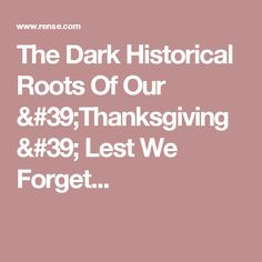 The Dark Historical Roots Of Our 'Thanksgiving'   Lest We Forget...