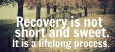 Recovery is not short and sweet.It is a lifelong process. -Unknown- #Recovery