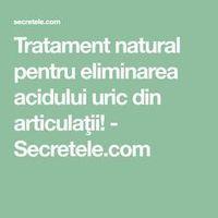 Tratament natural pentru eliminarea acidului uric din articulaţii! - Secretele.com