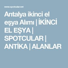 Antalya ikinci el eşya Alımı | İKİNCİ EL EŞYA | SPOTCULAR | ANTİKA | ALANLAR