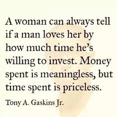 So true. I'd much rather have his time than any designer handbag, etc that he could buy me.