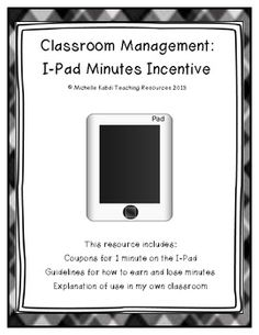Classroom Management: I-Pad Minutes Incentive - FREEBIE  Use this incentive program to help you motivate and reward your students. Use this as a behavior incentive for students who need a little bit more encouragement to make good decisions!