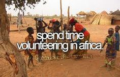 Spend Time Volunteering In Africa. Ive wanted to go there just for that, for as long as i can remember.