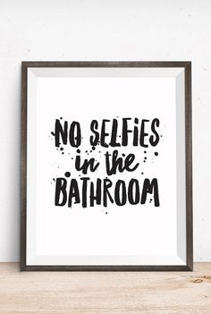 No selfies in the bathroom!! Haha