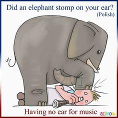 Słoń nastąpił ci na ucho?
