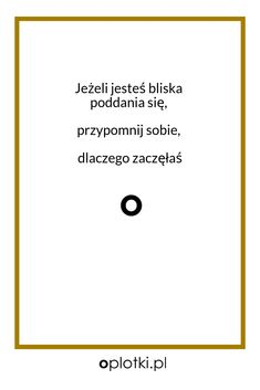 Co robię, kiedy nie mam siły… Quotations, Qoutes, Important Quotes, New Me, You're Beautiful, Self Improvement, Motto, Life Is Good, Texts