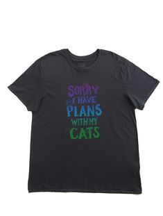 Sorry I Have Plans With My Cats: Hand Printed Organic Cotton Original Mushpa + Mensa Designer T-Shirt My Daughter Birthday, To My Daughter, Custom Fonts, Crazy Cat Lady, Cool Shirts, Lesbian, Organic Cotton, How To Plan, Printed