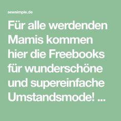 Für alle werdenden Mamis kommen hier die Freebooks für wunderschöne und supereinfache Umstandsmode! Alle Schnittmuster sind kostenlos.