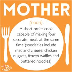 Truth! Mothers are the best short order cooks ... repin if this is you!