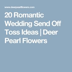 20 Romantic Wedding Send Off Toss Ideas | Deer Pearl Flowers