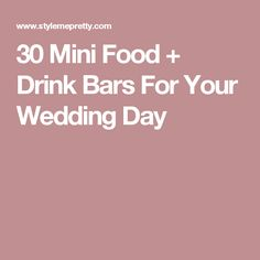 30 Mini Food + Drink Bars For Your Wedding Day