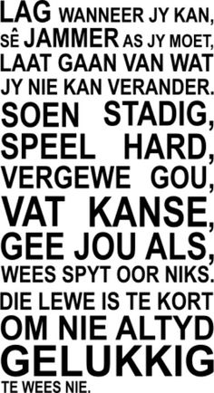 Die lewe is te Kort om nie altyd gelukkig te wees nie The Words, Words Quotes, Life Quotes, Sayings, Afrikaanse Quotes, Saying Sorry, Family Quotes, Word Art, Bible Verses