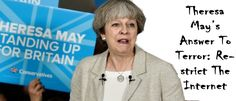 May did not call for reforming the United Kingdom's immigration policies or shutting down known extremist mosques. She instead called for restricting the internet!