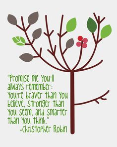 Promise me you'll always remember: You're braver than you believe, stronger than you seem and smarter than you think. -- Christopher Robin to Winnie the Pooh Cute Quotes, Great Quotes, Inspirational Quotes, Happy Quotes, Motivational Quotes, Timmy Time, Winnie The Pooh Quotes, Eeyore Quotes, Stronger Than You