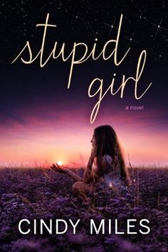 Stupid Girl by Cindy Miles | Release Date: May 13, 2014 | www.cindy-miles.com | Contemporary Romance / New Adult