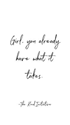 """""""Girl, you already have what it takes."""" -The Kind Initiative quotes quotes about life quotes about love quotes for teens quotes for work quotes god quotes motivation The Words, Cool Words, Kind Words, Inspirational Quotes For Girls, Great Quotes, Quotes To Live By, Motivational Girl Quotes, Quotes On Magic, Happy Quotes"""