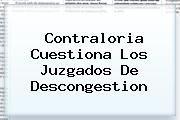http://tecnoautos.com/wp-content/uploads/imagenes/tendencias/thumbs/contraloria-cuestiona-los-juzgados-de-descongestion.jpg Contraloria. Contraloria cuestiona los juzgados de descongestion, Enlaces, Imágenes, Videos y Tweets - http://tecnoautos.com/actualidad/contraloria-contraloria-cuestiona-los-juzgados-de-descongestion/