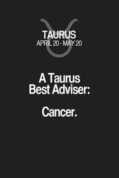 A Taurus Best Adviser: Cancer.