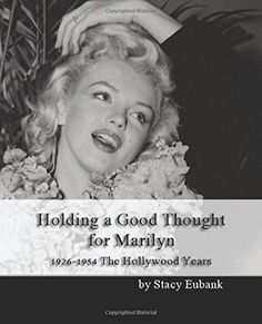 Holding a Good Thought for Marilyn: 1926-1954 The Hollywood Years: Stacy Eubank, Taylor White: 2015