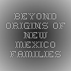 Beyond Origins of New Mexico Families #NewMexico #genealogy