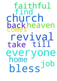 Please pray for revival in our church.  To bless everyone. - Please pray for revival in our church. To bless everyone. To help them to find a job and to be faithful to Jesus till He comes back to take us home to heaven.  Posted at: https://prayerrequest.com/t/HQl #pray #prayer #request #prayerrequest