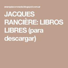 JACQUES RANCIÈRE: LIBROS LIBRES (para descargar)