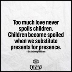 Book Of All Quotes: Too Much Love Never Spoils Children
