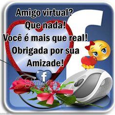 Amigo virtual? Que nada! Você e mais que real! Obrigado por sua amizade!