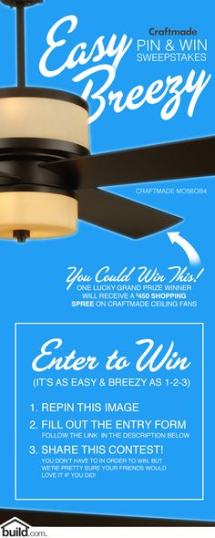 Enter the Craftmade Easy Breezy Sweepstakes! It's as Easy and Breezy as 1-2-3! Just re-pin this pin and submit the form here: bld.cm/ZPTXip One lucky winner will win a $450 shopping spree on Craftmade ceiling fans and ceiling fan accessories from Build.com!