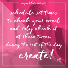 "How often do you look back at your day and realize you spent your entire day keeping up with your email? If this is you, you'll love #Tip5! ""Choose set times to check your email, and leave the rest of the day to CREATE!"" #entrepreneur #smallbiz #100Tips #megankharrison"