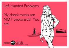 Free and Funny Confession Ecard: Left Handed Problems My check marks are NOT backwards! Create and send your own custom Confession ecard. Left Handed Problems, Left Handed Facts, Left Handed People, Left Handed Quotes, Hand Quotes, E Cards, Story Of My Life, My Guy, Someecards