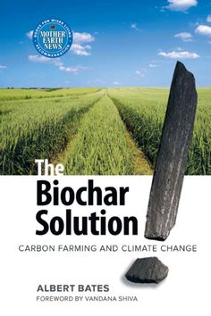 The Biochar Solution: Carbon Farming and Climate Change by Albert Bates Permaculture Design, Permaculture Principles, Agricultural Practices, Agricultural Science, Black Soil, Carbon Sequestration, Xingu, Book Annotation, Soil Improvement