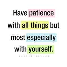 it's a tricky thing, patience.  tricky but soo necessary