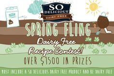 Spring Fling Dairy-Free Recipe Contest - $1000 Grand Prize; Two $250 Runner-Up Prizes deadline 5/17/14
