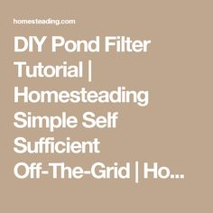 DIY Pond Filter Tutorial | Homesteading Simple Self Sufficient Off-The-Grid | Homesteading.com