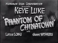 """Phantom of Chinatown (1940) In the middle of a pictorial lecture on his recent expedition to the Mongolian Desert, Dr. John Benton (Charles Miller) the famous explorer, drinks from the water bottle on his lecture table, collapses and dies. His last words """"Eternal Fire"""" are the only clue Chinese detective Jimmy Wong (Keye Luke) and Captain Street (Grant Withers) of the police department have to work on"""