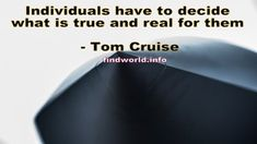 Individuals have to decide what is true and real for them Tom Cruise Quotes, Galaxy Phone, Toms