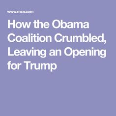How the Obama Coalition Crumbled, Leaving an Opening for Trump