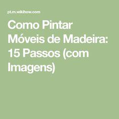 Como Pintar Móveis de Madeira: 15 Passos (com Imagens)