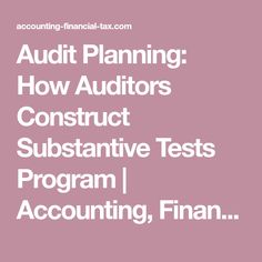 Audit Planning: How Auditors Construct Substantive Tests Program Internal Control, Accounting Services, Financial Statement, Programming, Construction, How To Plan, Building, Coding